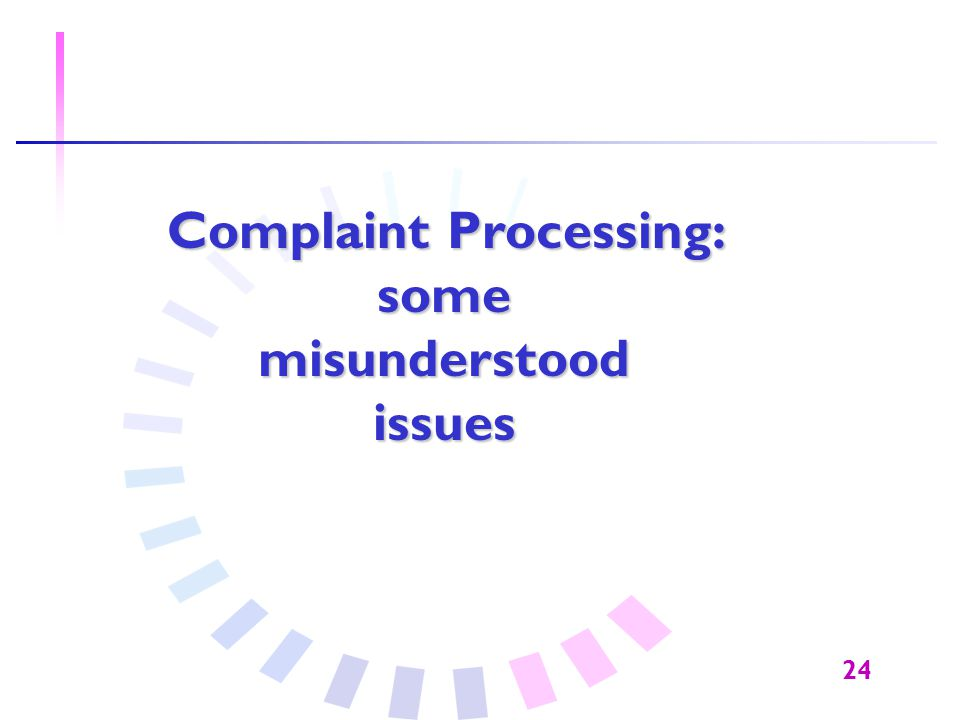 24 Complaint Processing: some misunderstoodissues
