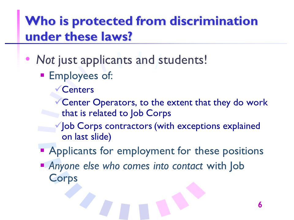 6 Who is protected from discrimination under these laws? Not just applicants and students!  Employees of: Centers Center Operators, to the extent tha
