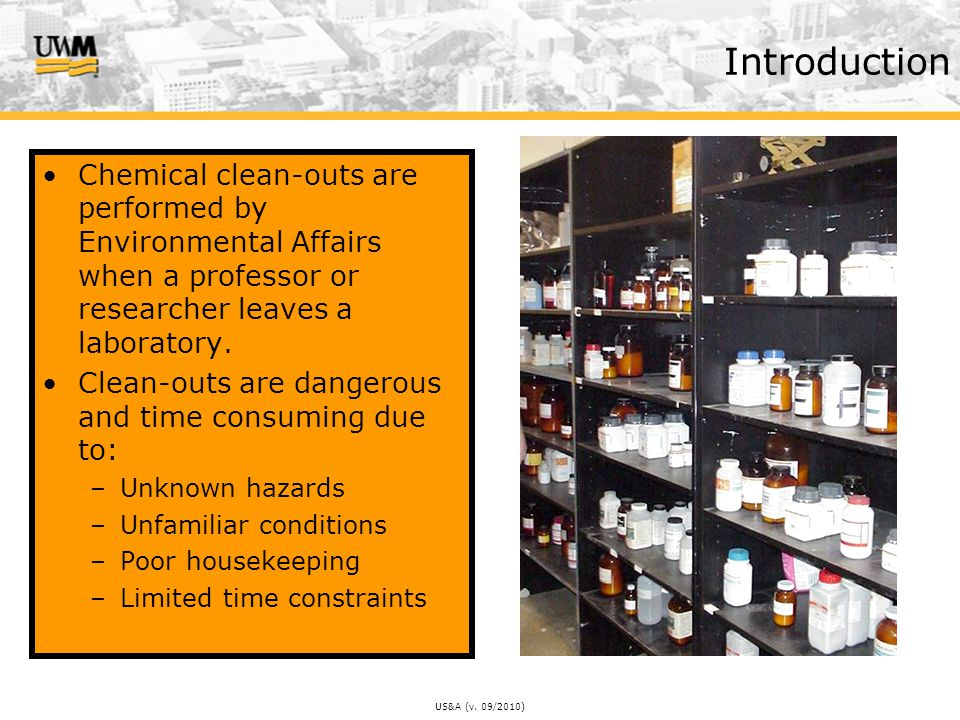 US&A (v. 09/2010) Introduction Chemical clean-outs are performed by Environmental Affairs when a professor or researcher leaves a laboratory. Clean-ou
