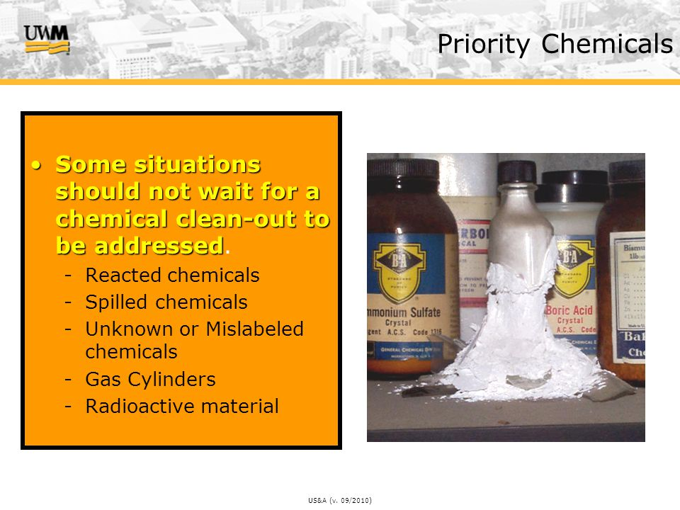 US&A (v. 09/2010) Priority Chemicals Some situations should not wait for a chemical clean-out to be addressedSome situations should not wait for a che