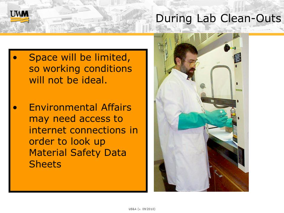 US&A (v. 09/2010) During Lab Clean-Outs Space will be limited, so working conditions will not be ideal. Environmental Affairs may need access to inter