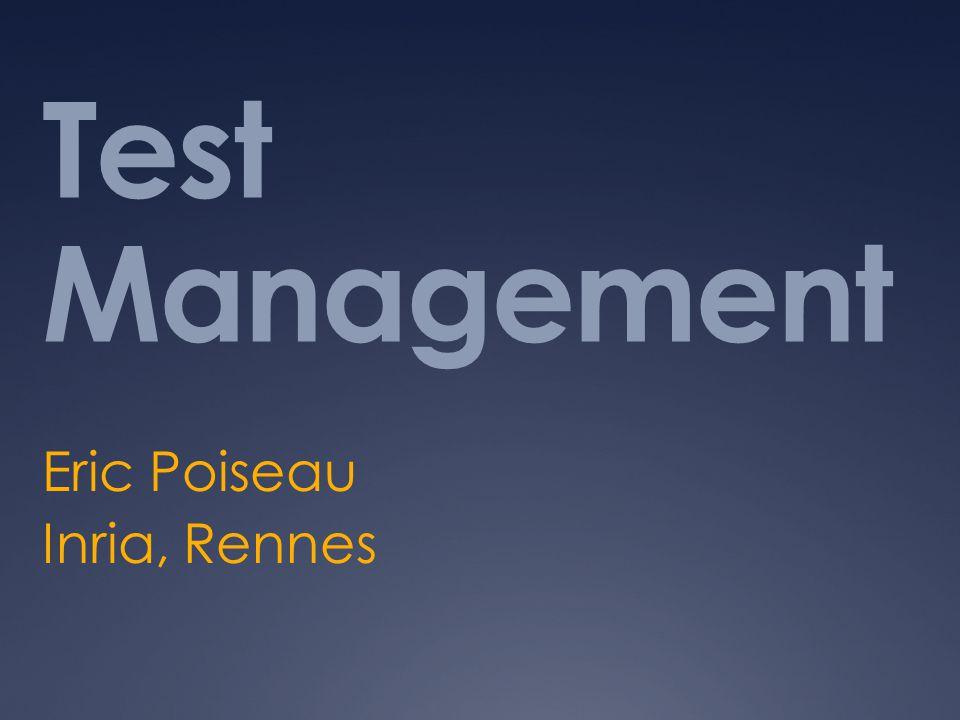 Test Management Eric Poiseau Inria, Rennes