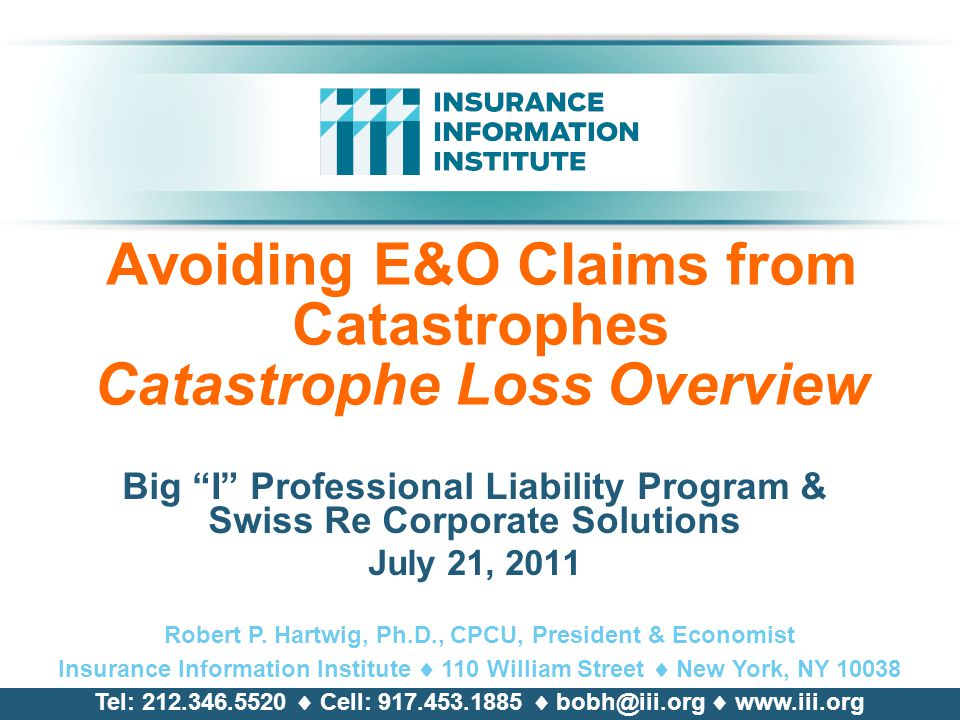 "Avoiding E&O Claims from Catastrophes Catastrophe Loss Overview Big ""I"" Professional Liability Program & Swiss Re Corporate Solutions July 21, 2011 Ro"