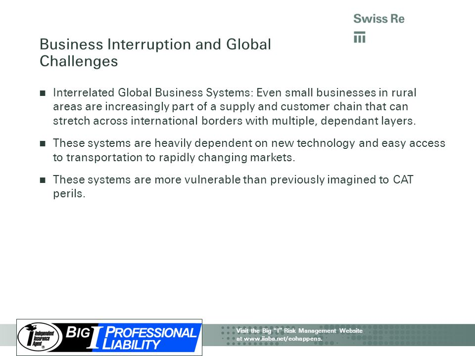 "IIAA CAT Webinar | Property & Business Interruption Visit the Big "" I "" Risk Management Website at www.iiaba.net/eohappens. Interrelated Global Busine"