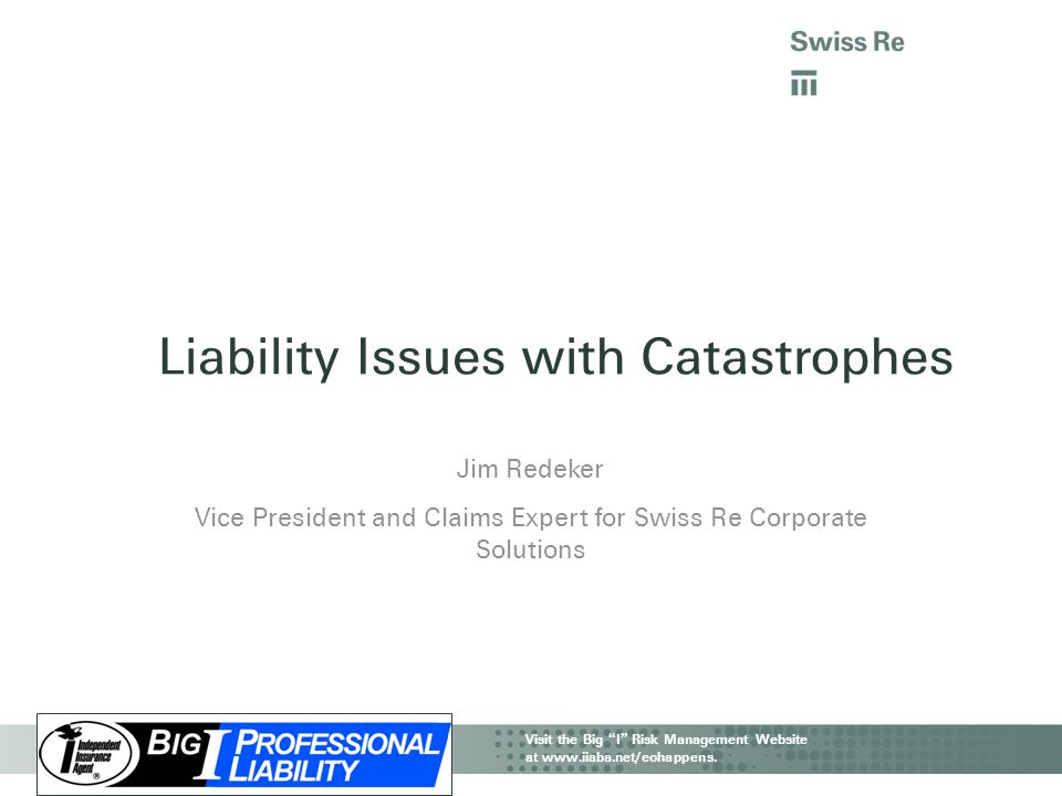 "IIAA CAT Webinar | Property & Business Interruption Visit the Big "" I "" Risk Management Website at www.iiaba.net/eohappens. Liability Issues with Cata"