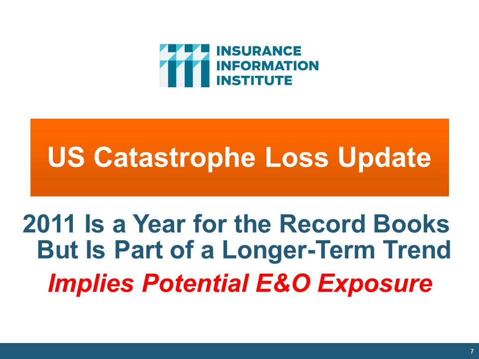 US Catastrophe Loss Update 7 2011 Is a Year for the Record Books But Is Part of a Longer-Term Trend Implies Potential E&O Exposure