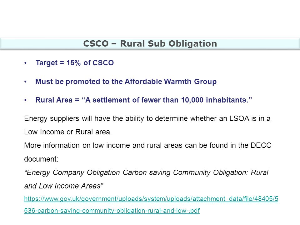 Target = 15% of CSCO Must be promoted to the Affordable Warmth Group Rural Area = A settlement of fewer than 10,000 inhabitants. Energy suppliers will have the ability to determine whether an LSOA is in a Low Income or Rural area.