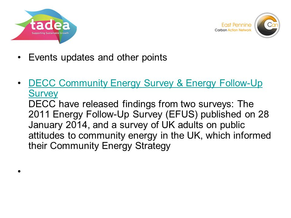 Events updates and other points DECC Community Energy Survey & Energy Follow-Up Survey DECC have released findings from two surveys: The 2011 Energy Follow-Up Survey (EFUS) published on 28 January 2014, and a survey of UK adults on public attitudes to community energy in the UK, which informed their Community Energy StrategyDECC Community Energy Survey & Energy Follow-Up Survey