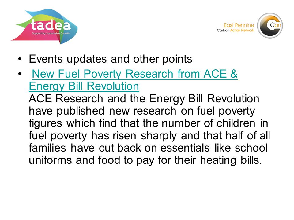 Events updates and other points New Fuel Poverty Research from ACE & Energy Bill Revolution ACE Research and the Energy Bill Revolution have published new research on fuel poverty figures which find that the number of children in fuel poverty has risen sharply and that half of all families have cut back on essentials like school uniforms and food to pay for their heating bills.New Fuel Poverty Research from ACE & Energy Bill Revolution