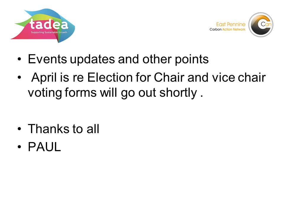 Events updates and other points April is re Election for Chair and vice chair voting forms will go out shortly.