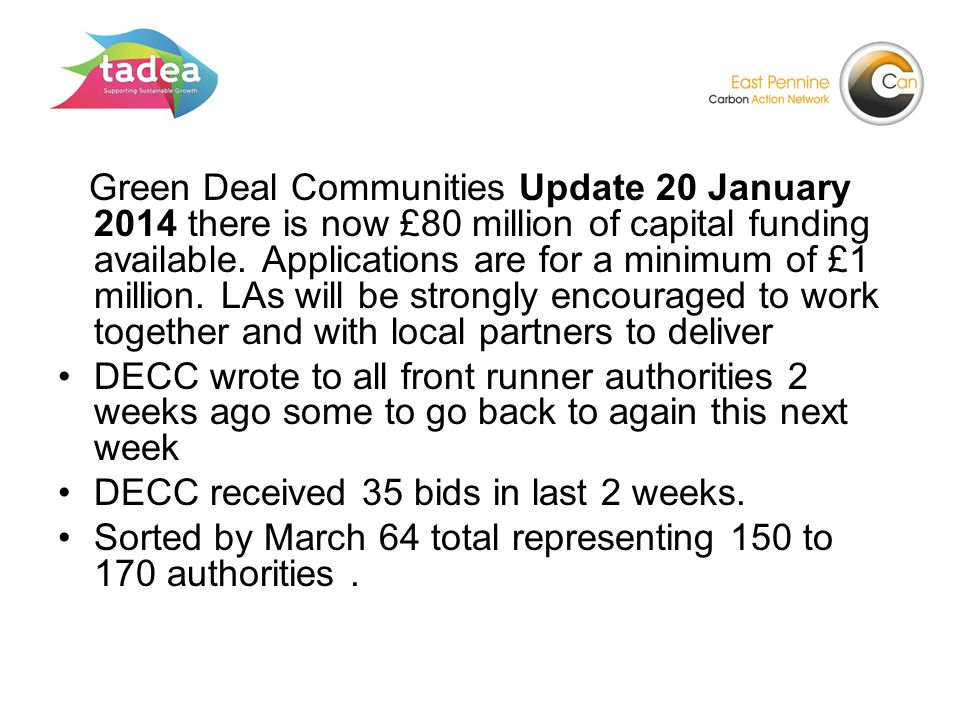 Green Deal Communities Update 20 January 2014 there is now £80 million of capital funding available.