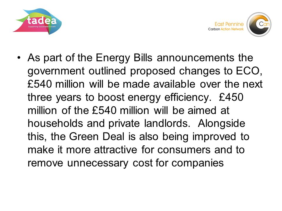 As part of the Energy Bills announcements the government outlined proposed changes to ECO, £540 million will be made available over the next three years to boost energy efficiency.