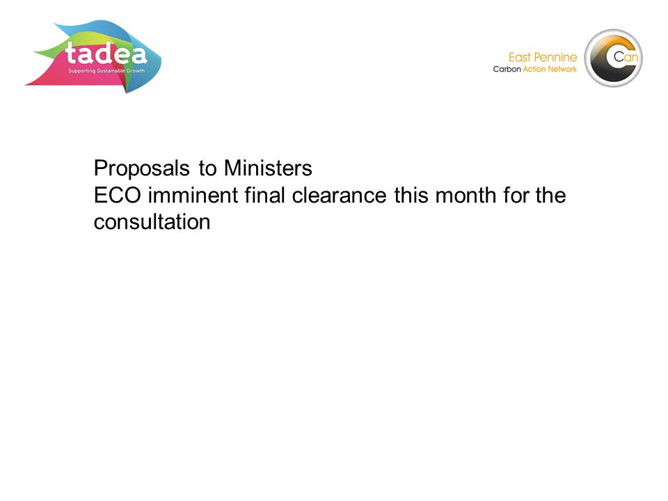 Proposals to Ministers ECO imminent final clearance this month for the consultation