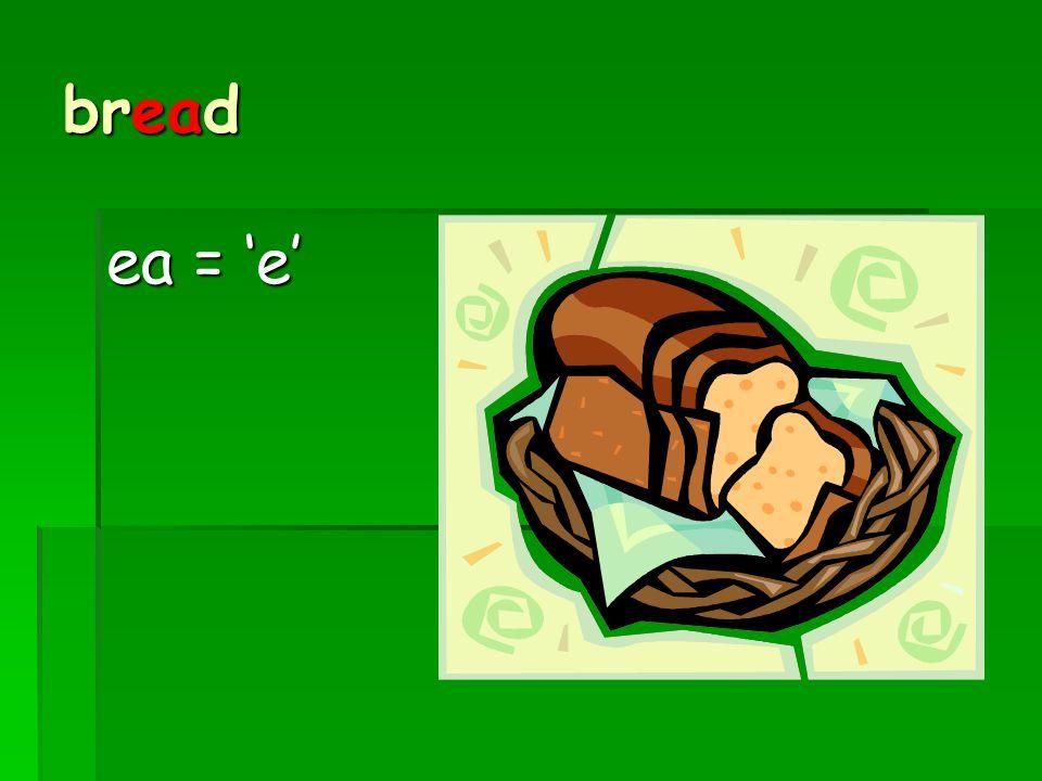 bread ea = 'e'
