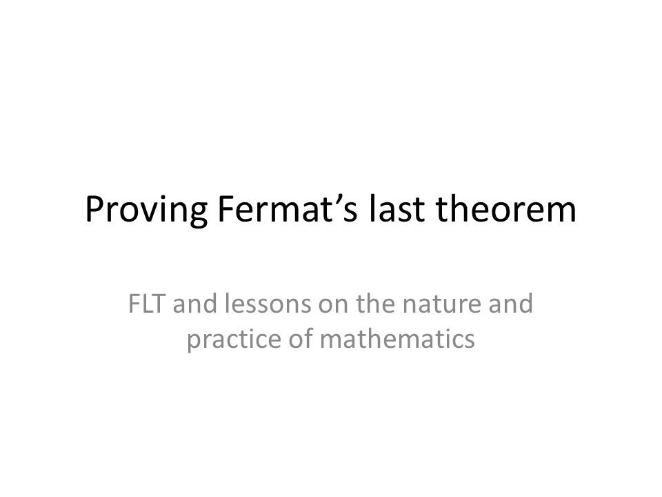 Proving Fermat's last theorem FLT and lessons on the nature and practice of mathematics