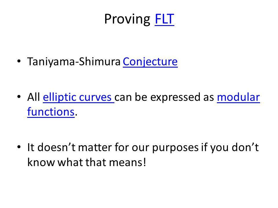 Proving FLTFLT Taniyama-Shimura ConjectureConjecture All elliptic curves can be expressed as modular functions.elliptic curves modular functions It do