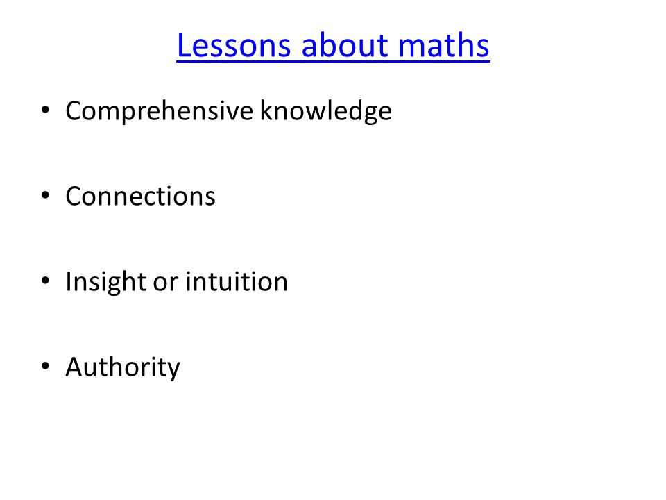 Lessons about maths Comprehensive knowledge Connections Insight or intuition Authority