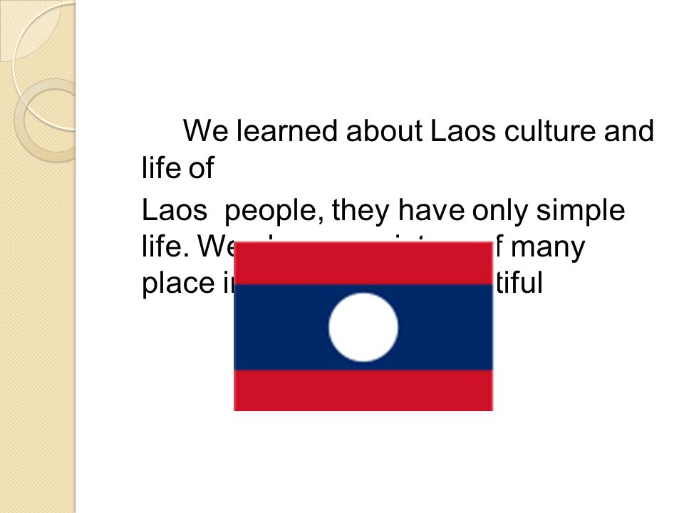 We learned about Laos culture and life of Laos people, they have only simple life.