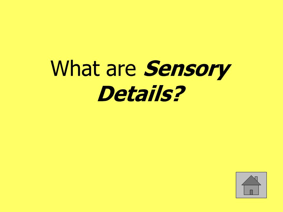 These are details that appeal to the reader's five senses.