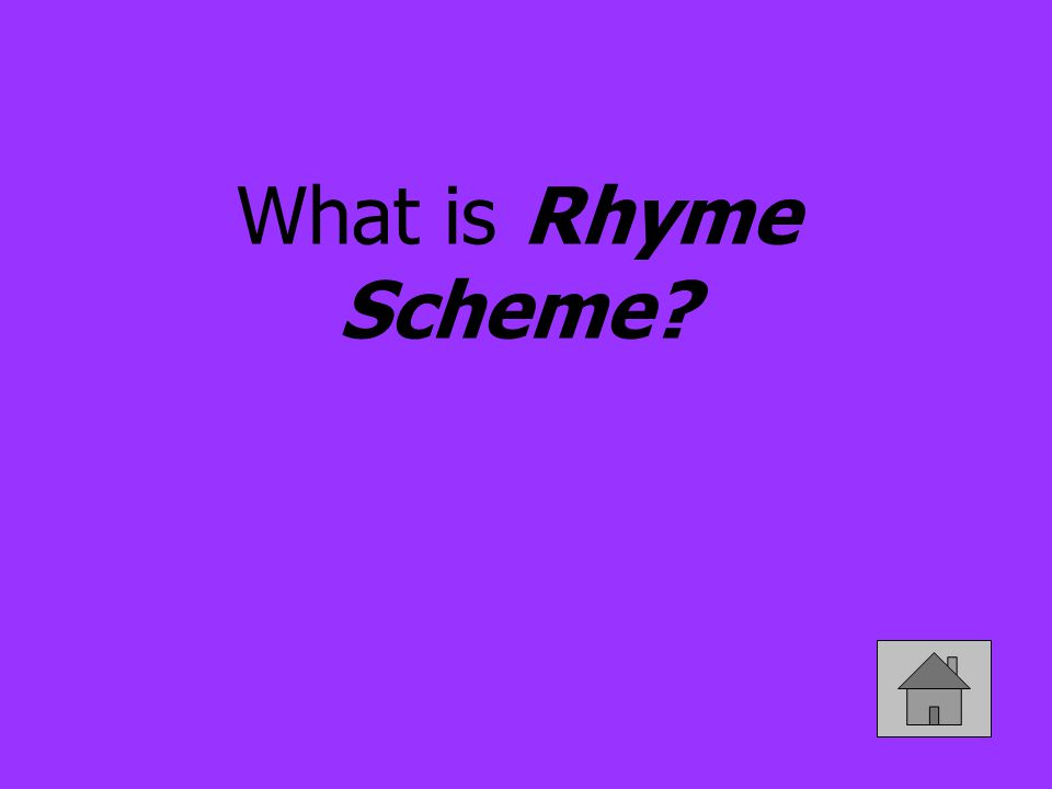 This is the pattern of rhyming lines in a poem or song.