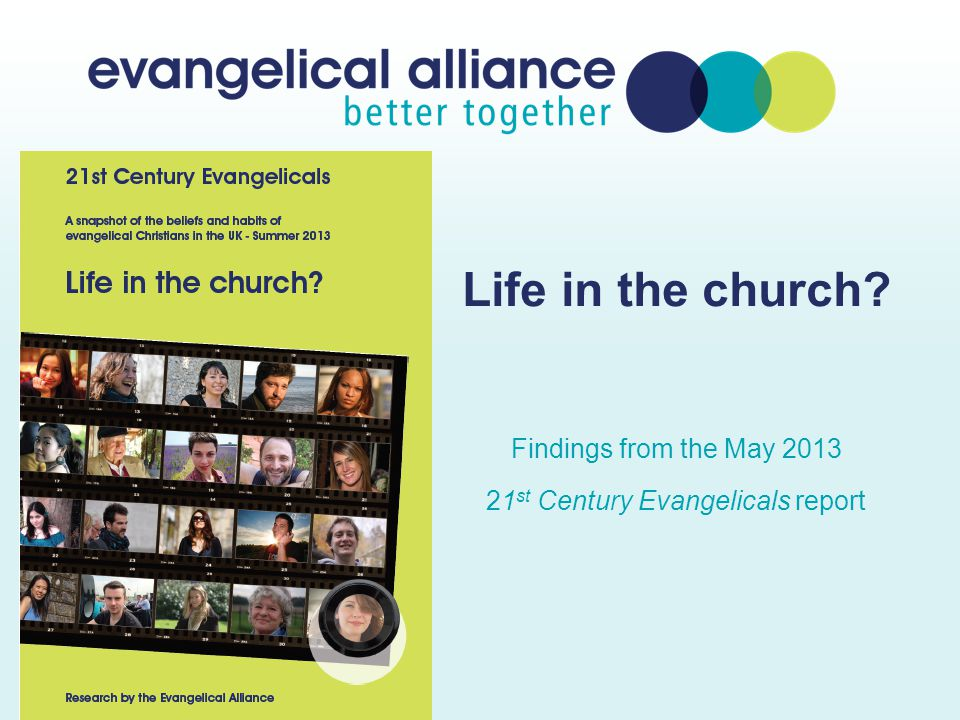 Life in the church? Findings from the May 2013 21 st Century Evangelicals report