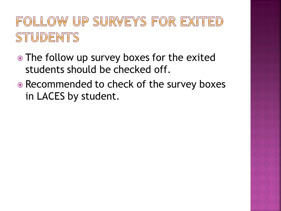  The follow up survey boxes for the exited students should be checked off.