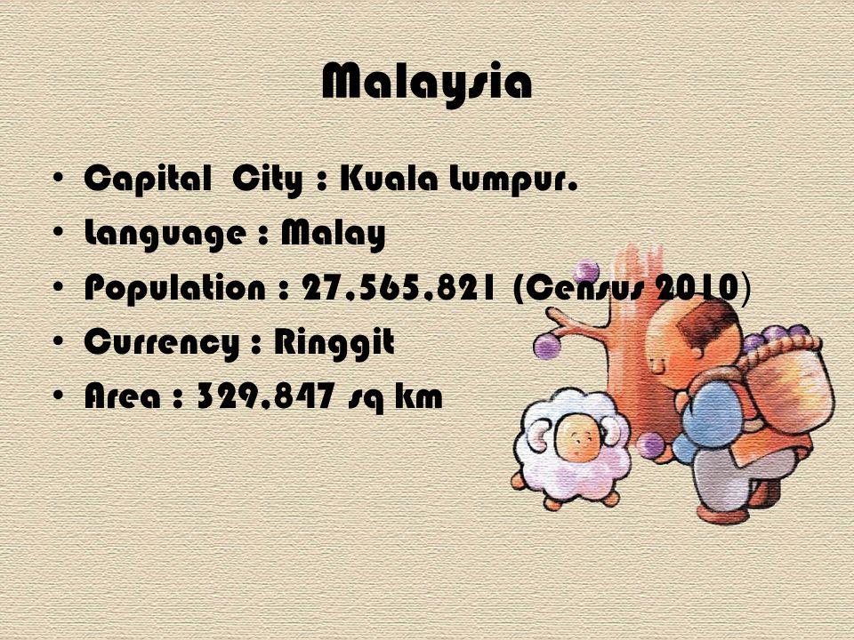 Malaysia Capital City : Kuala Lumpur. Language : Malay Population : 27,565,821 (Census 2010) Currency : Ringgit Area : 329,847 sq km