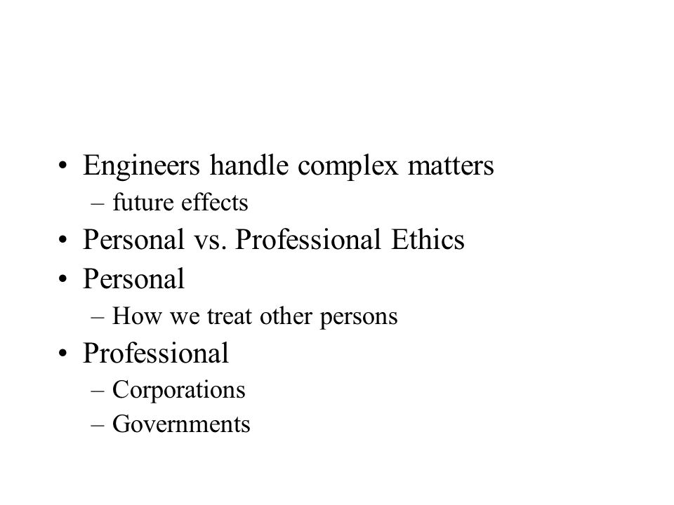 Professional Ethics Engineering ethics Rules and standards that govern our engineering choices and decisions How should we conduct ourselves in our professional capacity.