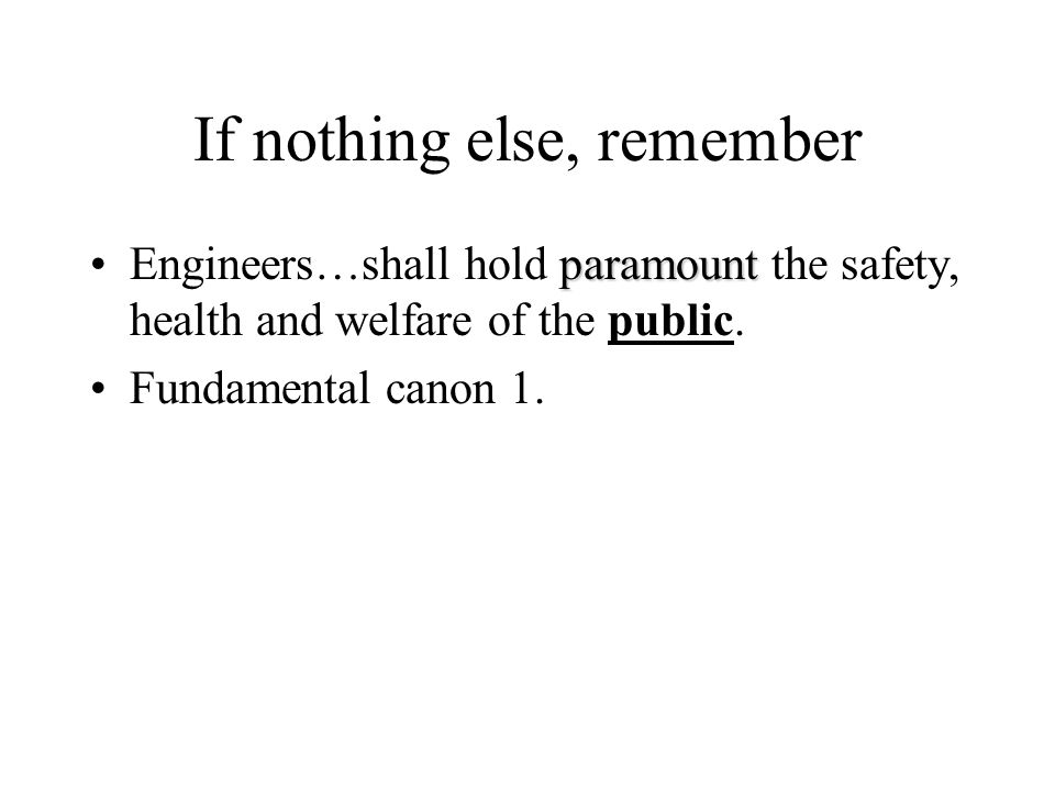 Take Home Thoughts Engineering is a profession Engineers make decisions with profound effect on the public heath, safety, and wellbeing Engineers are required to be licensed to practice engineering Engineers have a code of ethics that governs their professional conduct