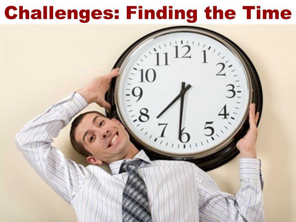 Challenges: Finding the Time