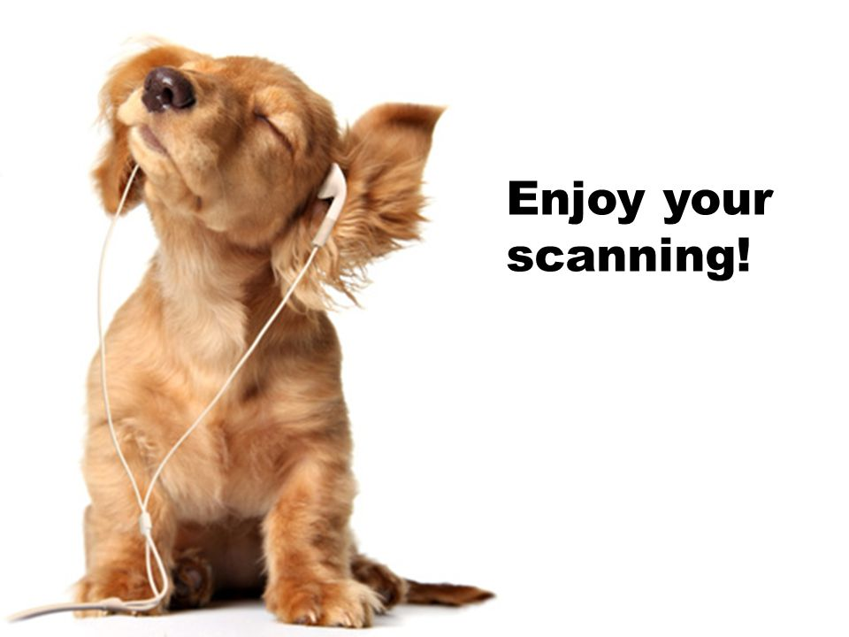 Enjoy your scanning!