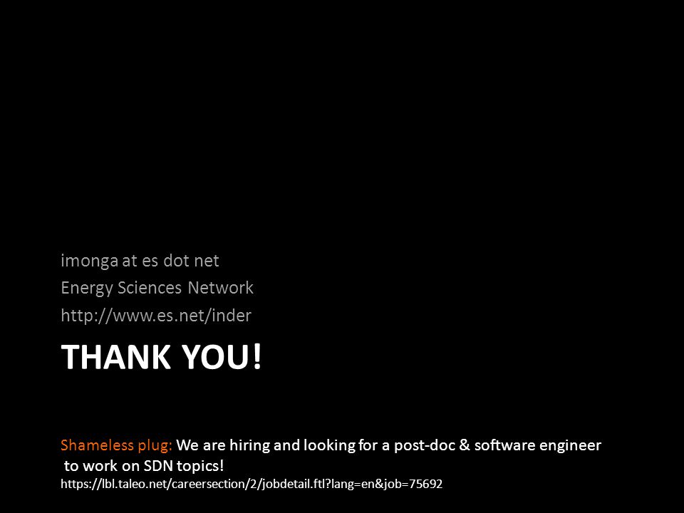 THANK YOU! imonga at es dot net Energy Sciences Network http://www.es.net/inder Shameless plug: We are hiring and looking for a post-doc & software en