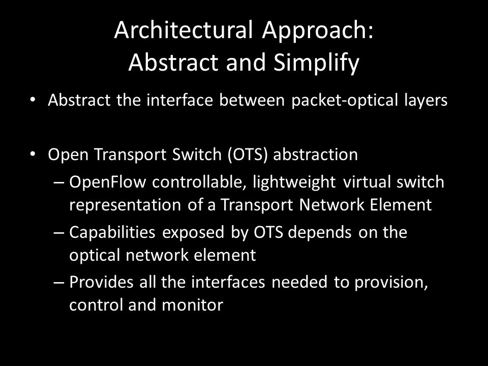 OTS building blocks: a high-level view OTS-Mgmnt.* OTS-Control/ Discovery OTS-Data Plane OTS Abstraction Optical Control Plane Data Transport Plane Transport switch hardware / N physical interfaces Resource configuration Perf.