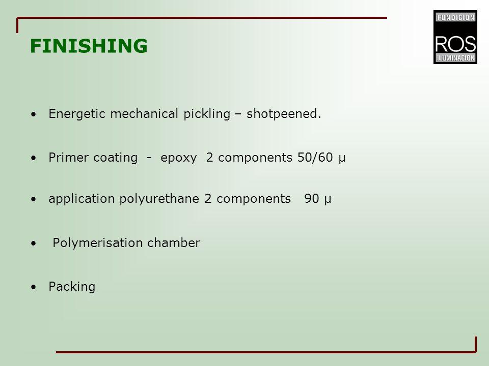 Energetic mechanical pickling – shotpeened. Primer coating - epoxy 2 components 50/60 μ application polyurethane 2 components 90 μ Polymerisation cham