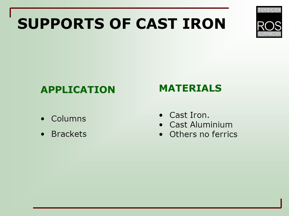 SUPPORTS OF CAST IRON APPLICATION Columns Brackets MATERIALS Cast Iron.