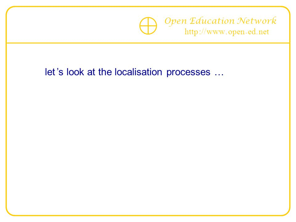 Open Education Network http :// www. open - ed. net let 's look at the localisation processes …