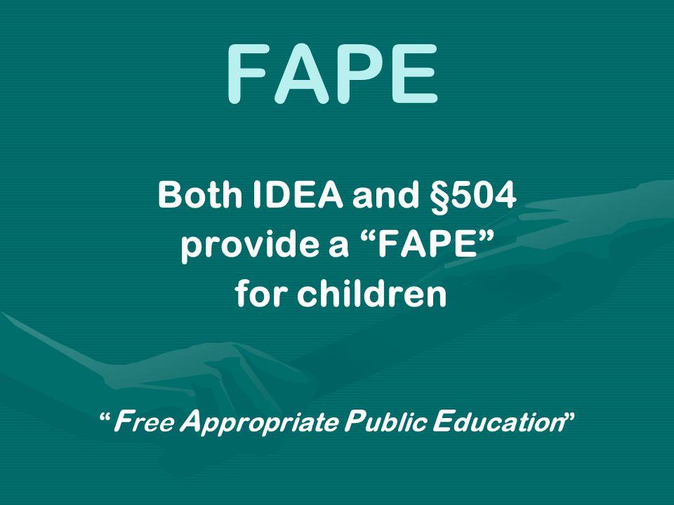 "FAPE Both IDEA and §504 provide a ""FAPE"" for children "" F ree A ppropriate P ublic E ducation"""