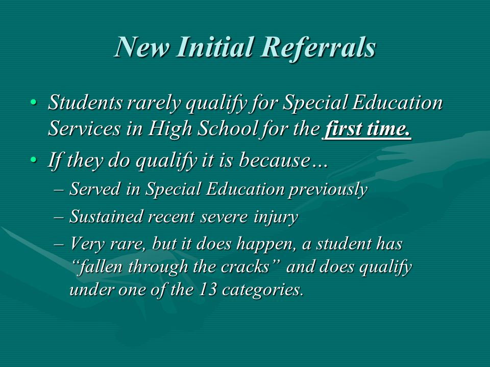 New Initial Referrals Students rarely qualify for Special Education Services in High School for the first time.Students rarely qualify for Special Edu