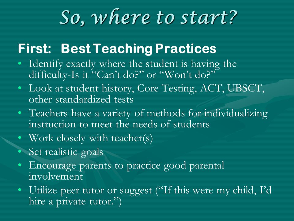 """So, where to start? First: Best Teaching Practices Identify exactly where the student is having the difficulty-Is it """"Can't do?"""" or """"Won't do?"""" Look a"""