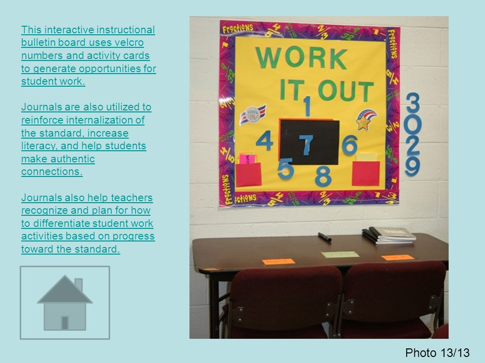 This interactive instructional bulletin board uses velcro numbers and activity cards to generate opportunities for student work. Journals are also uti
