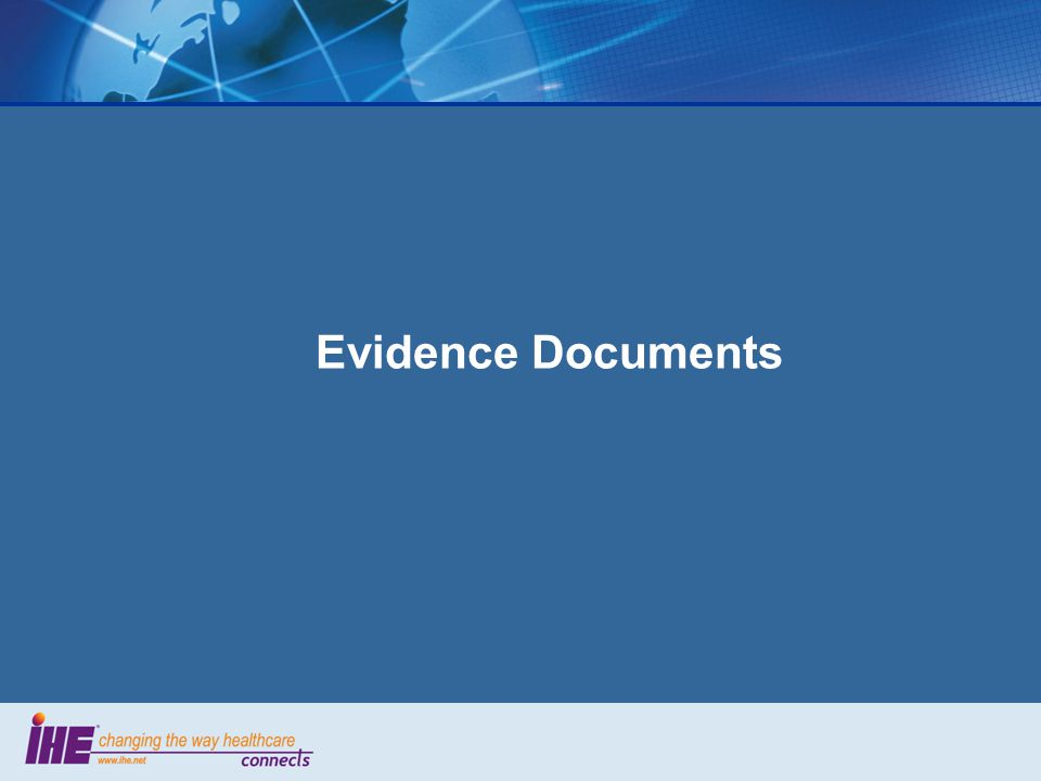 Evidence Documents Value proposition Measurements and coded data –DICOM SR document Created by either Acquisition Modality or Evidence Creator Produced during acquisition or post- processing workflows Interpreted along with the images