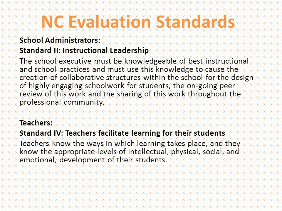 NC Evaluation Standards School Administrators: Standard II: Instructional Leadership The school executive must be knowledgeable of best instructional