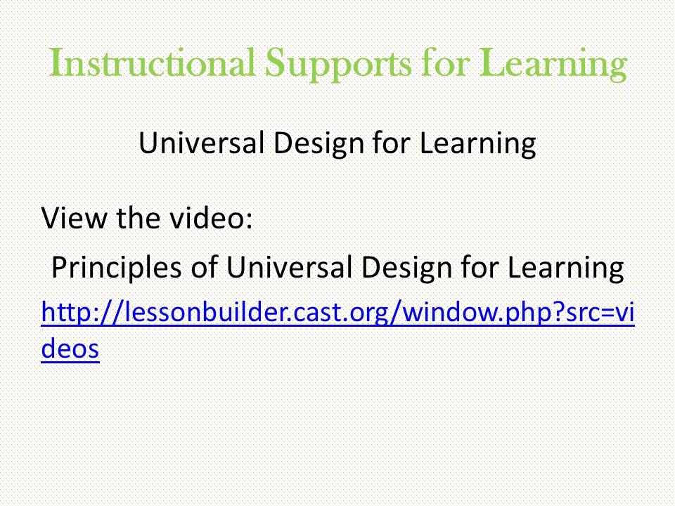 Instructional Supports for Learning Universal Design for Learning View the video: Principles of Universal Design for Learning http://lessonbuilder.cas