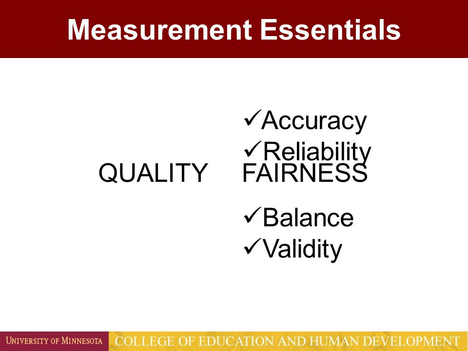 Measurement Essentials QUALITYFAIRNESS Accuracy Reliability Balance Validity
