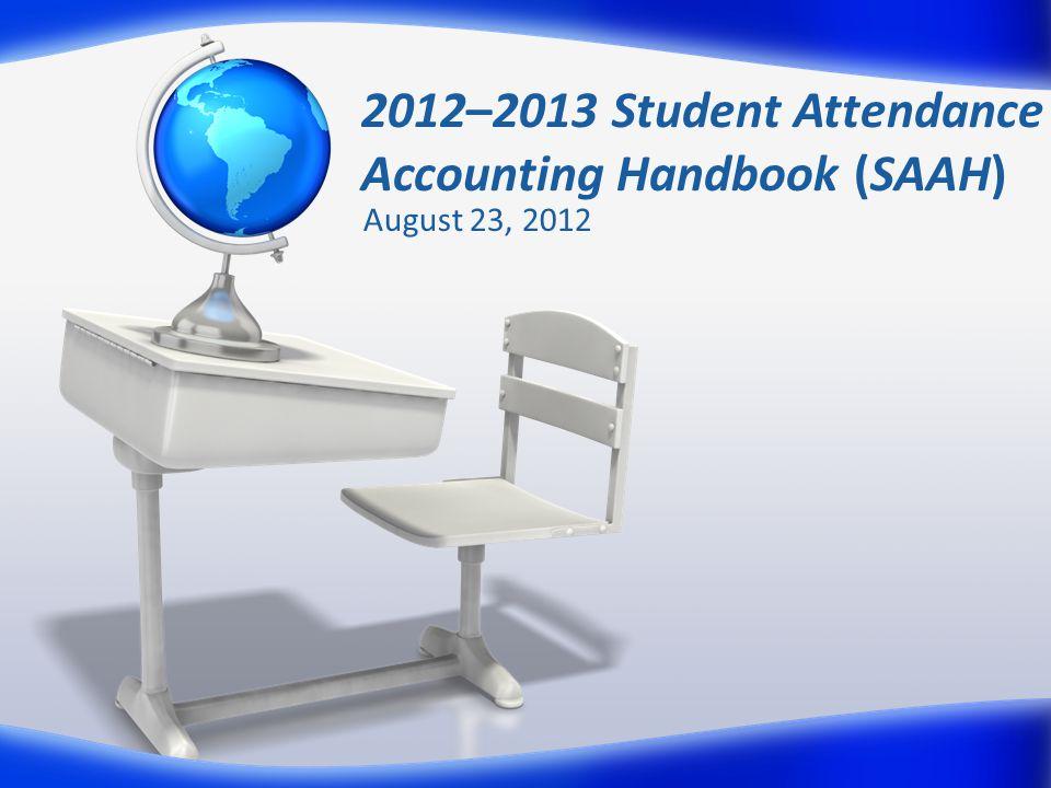 2012–2013 Student Attendance Accounting Handbook (SAAH) August 23, 2012