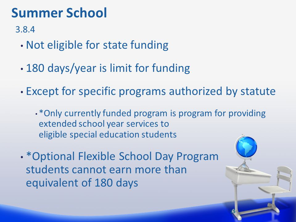 Not eligible for state funding 180 days/year is limit for funding Except for specific programs authorized by statute *Only currently funded program is