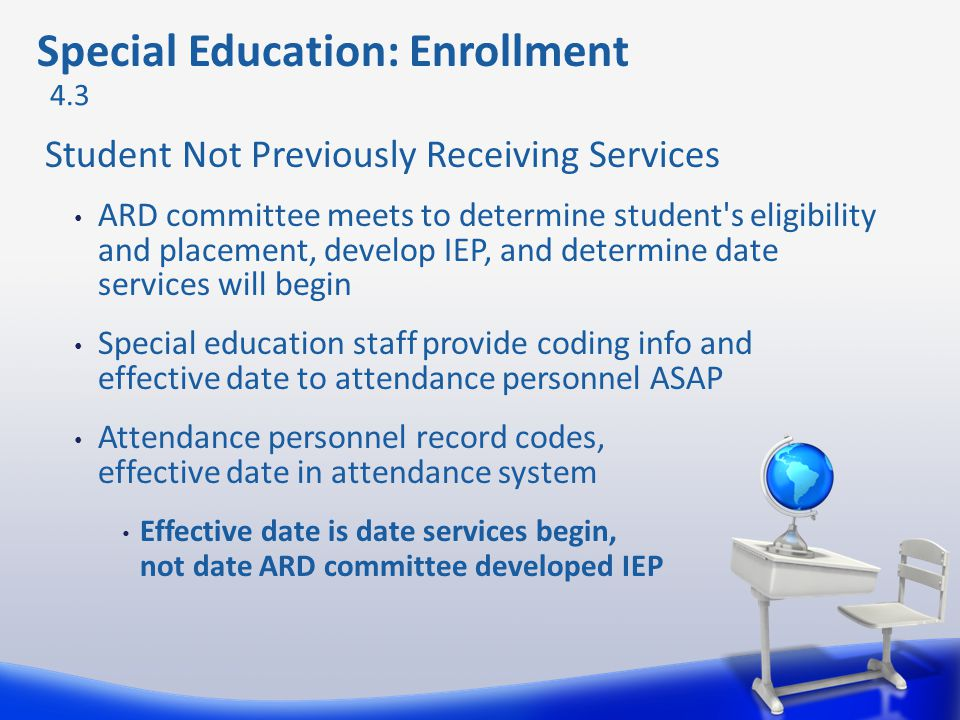 Student Not Previously Receiving Services ARD committee meets to determine student's eligibility and placement, develop IEP, and determine date servic