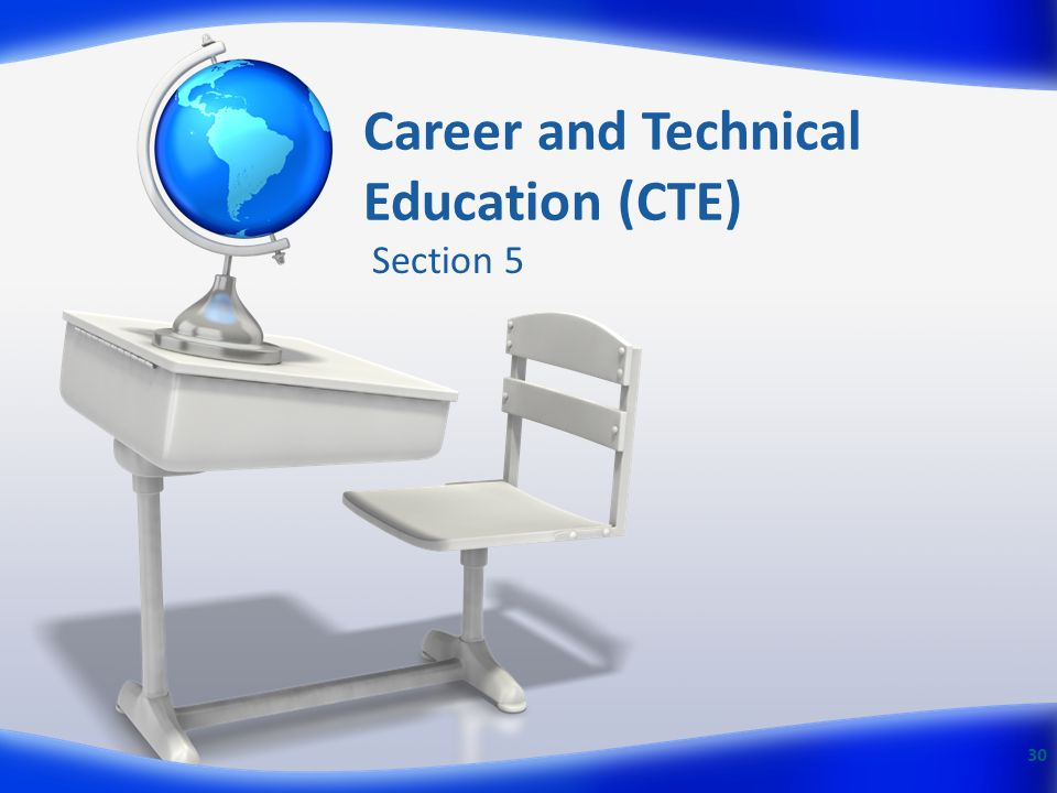 Career and Technical Education (CTE) Section 5 30