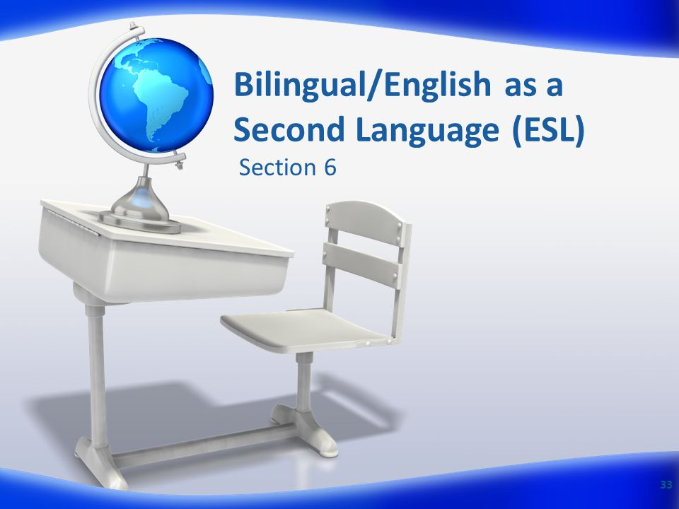 Bilingual/English as a Second Language (ESL) Section 6 33