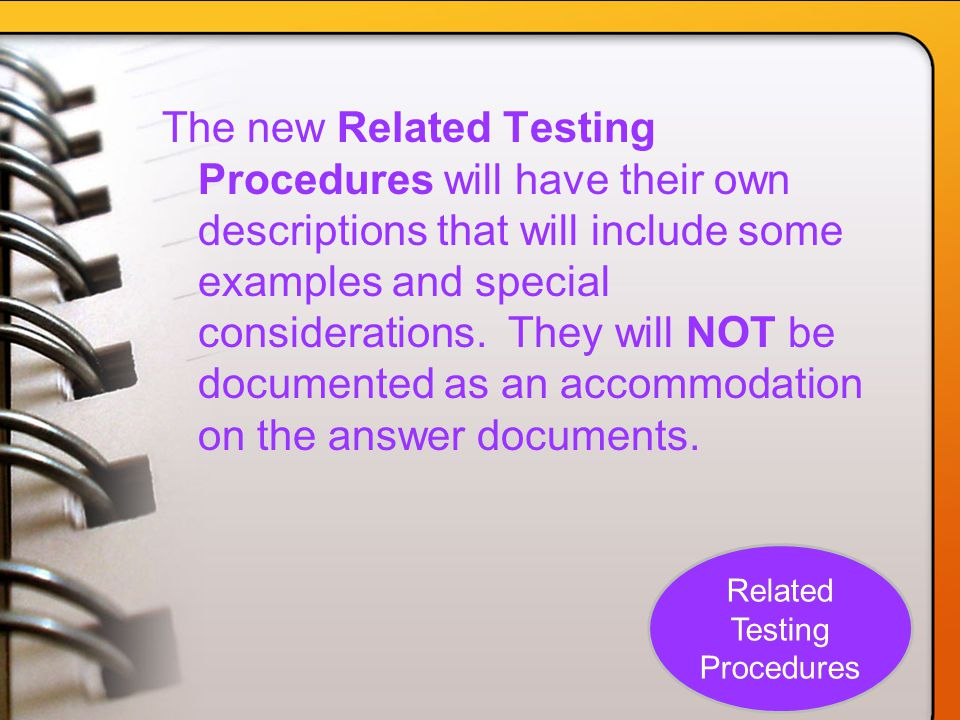 The new Related Testing Procedures will have their own descriptions that will include some examples and special considerations.